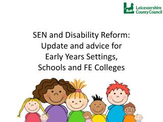 SEN and Disability Reform: Update and advice for Early Years Settings, Schools and FE Colleges