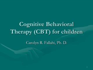 Cognitive Behavioral Therapy (CBT) for children