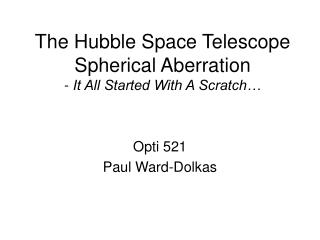 The Hubble Space Telescope Spherical Aberration -  It All Started With A Scratch…