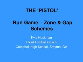 THE 'PISTOL'  Run Game – Zone & Gap Schemes