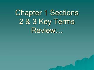 Chapter 1 Sections  2 & 3 Key Terms Review…