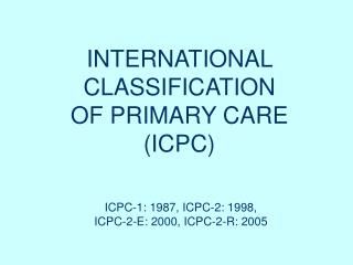 INTERNATIONAL  CLASSIFICATION  OF PRIMARY CARE (ICPC)