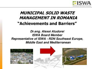 "MUNICIPAL SOLID WASTE  MANAGEMENT IN ROMANIA ""Achievements and Barriers"" Dr.eng. Alexei  Atudorei"