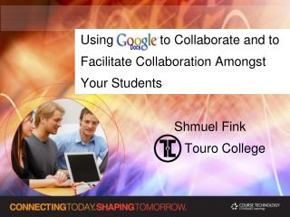 Using             to Collaborate  and  to Facilitate Collaboration Amongst Your  Students