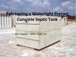 Fabricating a Watertight Precast Concrete Septic Tank