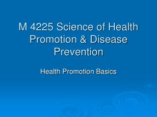 M 4225 Science of Health Promotion & Disease Prevention