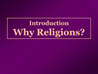 Introduction Why Religions?