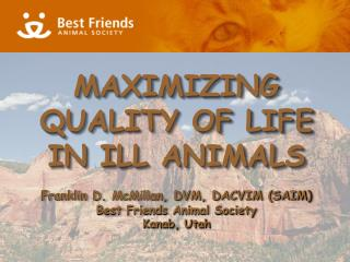 Franklin D. McMillan, DVM, DACVIM (SAIM) Best Friends Animal Society Kanab, Utah