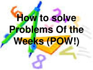 How to solve Problems Of the Weeks (POW!)