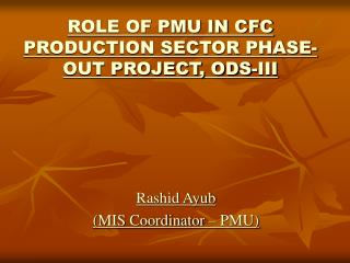 ROLE OF PMU IN CFC PRODUCTION SECTOR PHASE-OUT PROJECT, ODS-III
