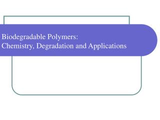 Biodegradable Polymers:  Chemistry, Degradation and Applications