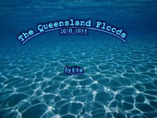 The Queensland Floods 2010 -2011 By  Biba