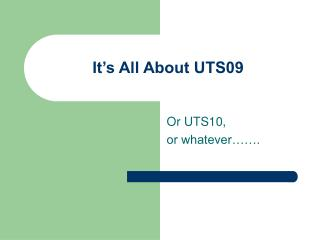 It's All About UTS09