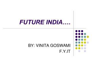 FUTURE INDIA….
