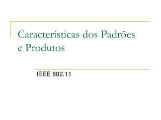 Características dos Padrões e Produtos