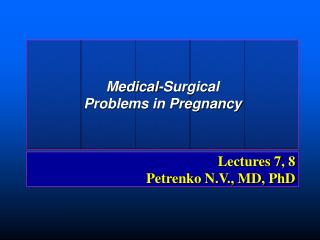 Lectures 7, 8 Petrenko N.V., MD, PhD