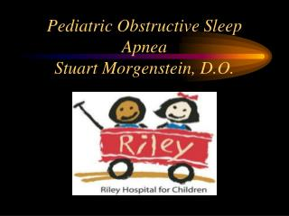 Pediatric Obstructive Sleep Apnea Stuart Morgenstein, D.O.