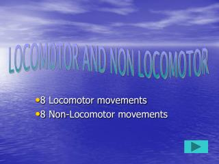 8 Locomotor movements 8 Non-Locomotor movements