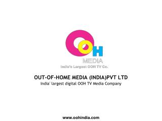 OUT-OF-HOME MEDIA (INDIA)PVT LTD India '  largest digital OOH TV Media Company
