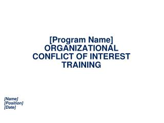 [Program Name] ORGANIZATIONAL  CONFLICT OF INTEREST   TRAINING