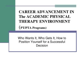 CAREER ADVANCEMENT IN The ACADEMIC PHYSICAL THERAPY ENVIRONMENT ( PT/PTA Programs)