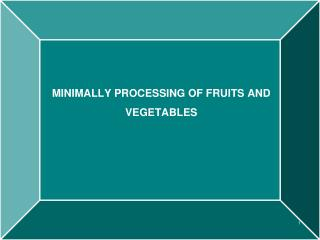 MINIMALLY PROCESSING OF FRUITS AND VEGETABLES
