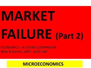MARKET FAILURE (Part 2) ECONOMICS – A COURSE COMPANION Blink &  Dorton , 2007.  p135-146