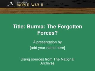 Title: Burma: The Forgotten Forces?