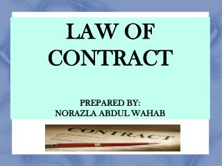 LAW OF CONTRACT  PREPARED BY:  NORAZLA ABDUL WAHAB