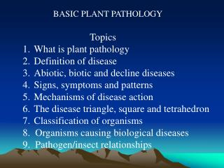 BASIC PLANT PATHOLOGY                            Topics What is plant pathology
