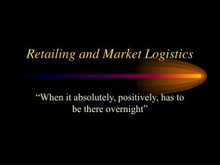 Retailing and Market Logistics