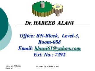 Dr. HABEEB  ALANI Office: BN-Block,  Level-3, Room-088 Email:  hbuni61@yahoo Ext. No.: 7292