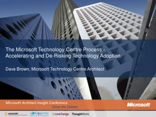 The Microsoft Technology Centre Process - Accelerating and De-Risking Technology Adoption