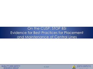 On the CUSP: STOP BSI  Evidence for Best Practices for Placement and Maintenance of Central Lines
