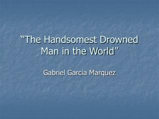 """The Handsomest Drowned Man in the World"""