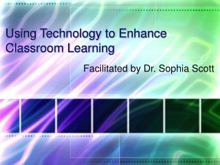 Using Technology to Enhance Classroom Learning