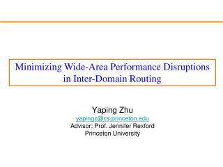 Yaping Zhu  yapingz@cs.princeton Advisor: Prof. Jennifer Rexford Princeton University