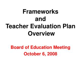 Frameworks  and  Teacher Evaluation Plan  Overview
