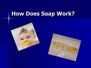 How Does Soap Work?