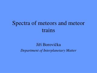 Spectra of meteors and meteor trains