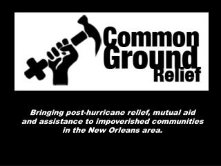 Bringing post-hurricane relief, mutual aid  and assistance to impoverished communities  in the New Orleans area.