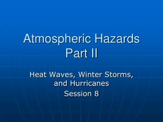 Atmospheric Hazards Part II