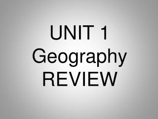 UNIT 1 Geography REVIEW