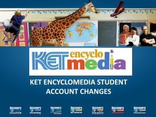 KET ENCYCLOMEDIA STUDENT ACCOUNT CHANGES