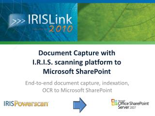 Document Capture with  I.R.I.S. scanning platform to Microsoft SharePoint