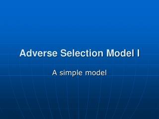 Adverse Selection Model I
