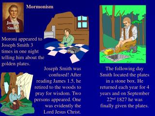 Moroni appeared to Joseph Smith 3 times in one night telling him about the golden plates.