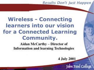 Wireless - Connecting learners into our vision for a Connected Learning Community.
