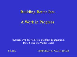 Building Better Jets A Work in Progress