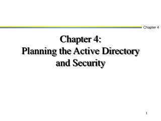 Chapter 4:  Planning the Active Directory and Security